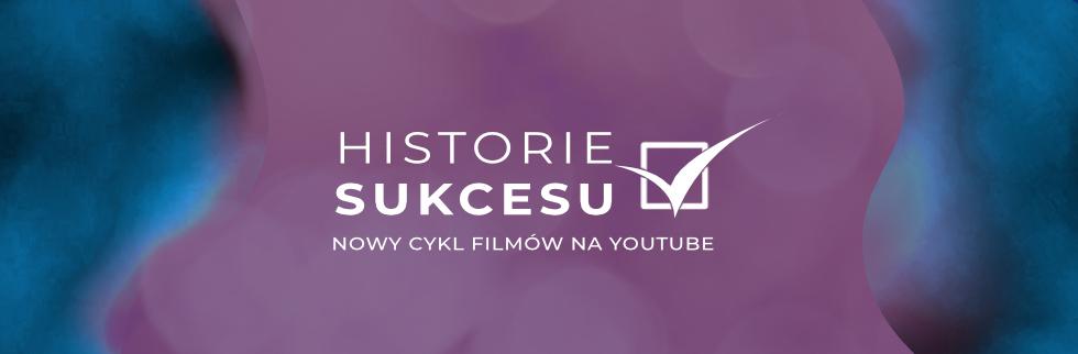 """HISTORIE SUKCESU"" debiutują na YouTube"